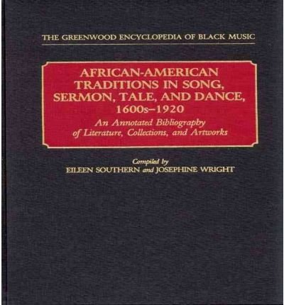 By Eileen J Southern ; Eileen Southern ; Josephine Wright ; Josephine Wright ( Author ) [ African-American Traditions in Song, Sermon, Tale, and Dance, 1600s-1920: An Annotated Bibliography of Literature, Collections, and Artworks Contributions in Women's Studies By Sep-1990 Hardcover