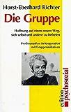 Die Gruppe - Hoffnung auf einen neuen Weg, sich selbst und andere zu befreien - Psychoanalyse in Kooperation mit Gruppeninitiativen - Horst-Eberhard Richter