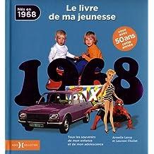 Nés en 1968, le livre de ma jeunesse : Tous les souvenirs de mon enfance et de mon adolescence