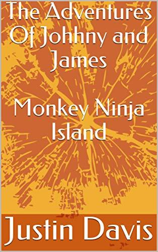 The Adventures Of Johhny and James Monkey Ninja Island ...