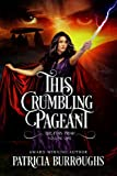 This Crumbling Pageant (The Fury Triad Book 1) by Patricia Burroughs