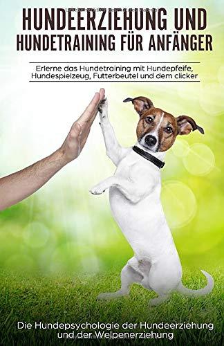 Hundeerziehung und Hundetraining für Anfänger: aErlerne das Hundetraining und entdecke die Hundepsychologie der Hundeerziehung und der Welpenerziehung