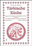 Türkische Küche: Original Kochrezepte vom Bosporus und aus Anatolien (Exotische Küche, Band 2)