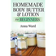 Homemade Body Butter & Lotion For Beginners (How to Make Soap) (English Edition)
