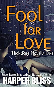 Fool for Love (High Rise Novella One): A Lesbian Romance Series by [Bliss, Harper]