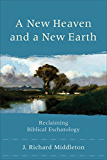 A New Heaven and a New Earth: Reclaiming Biblical Eschatology