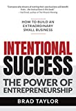 Intentional Success: The Power of Entrepreneurship-How to Build an Extraordinary Small Business