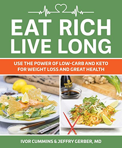 Eat Rich, Live Long: Mastering the Low-Carb & Keto Spectrum for Weight Loss and Longevity (English Edition) por Ivor Cummins