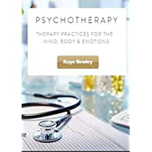 PsychoTherapy: For patients - how to choose the right therapist for your mind, body and emotions