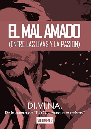 EL MAL AMADO (entre las uvas y la pasión) - Volumen II (Spanish Edition)