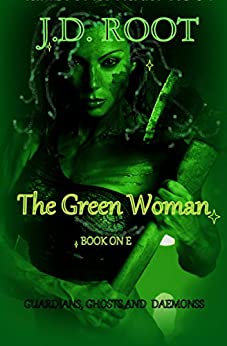 The Green Woman: A Scottish Fantasy (Guardians, Ghosts and Daemons Book 1) by [ROOT, J. D.]
