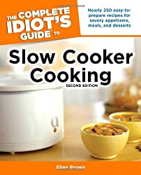 The Complete Idiot's Guide to Slow Cooker Cooking, 2nd Edition