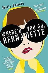 Where'd You Go, Bernadette by Maria Semple (2013-07-04)