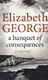 A Banquet of Consequences: An Inspector Lynley Novel: 16