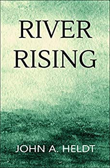 River Rising (Carson Chronicles Book 1) by [Heldt, John A.]