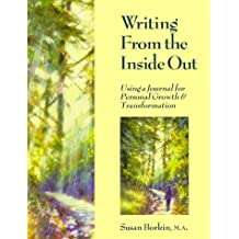 Writing From the Inside Out: Using a Journal for Personal Growth & Transformation by Susan Borkin (1995-02-01)