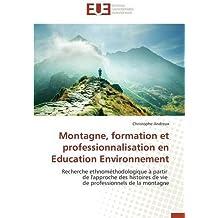 Montagne, formation et professionnalisation en Education Environnement by Andreux Christophe (2015-04-08)