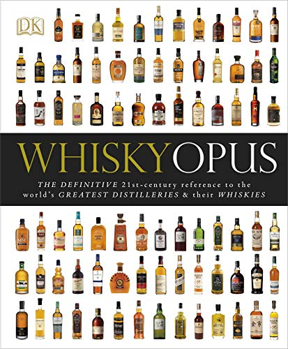 Whisky Opus: The Definitive 21st-Century Reference to the World's Greatest Distilleries and their Whiskies (Dk)
