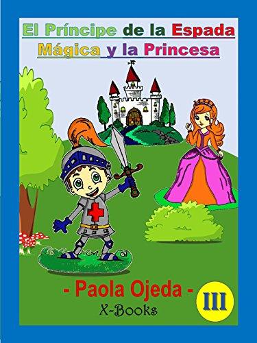 El Príncipe de la Espada Mágica y la Princesa (Xbooks nº 3) por Paola Ojeda