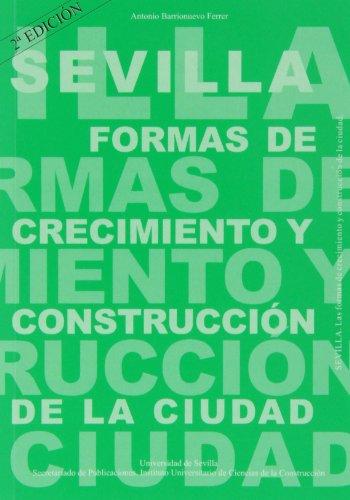 Sevilla. Formas de crecimiento y construcción de la ciudad (Arquitectura, Textos de Doctorado del IUACC)