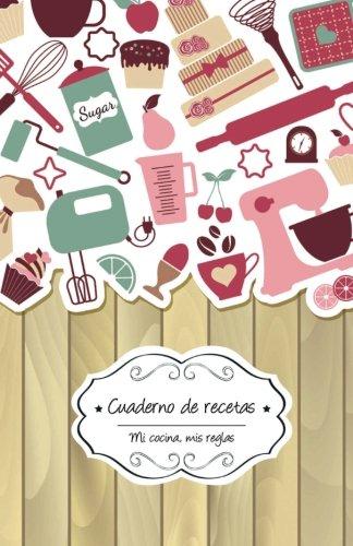 Cuaderno de recetas en blanco: Pastelería: Volume 6 (Mi cocina, Mis reglas)
