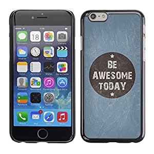 Omega Covers - Snap on Hard Back Case Cover Shell FOR Iphone 6/6S (4.7 INCH) - Be Awesome Today Blue Quote Motivational
