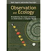 [(Observation and Ecology: Broadening the Scope of Science to Understand a Complex World)] [Author: Rafe Sagarin] published on (September, 2012)