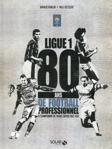 80 ans de la Ligue 1 par Paul DIETSCHY, Arnaud RAMSAY