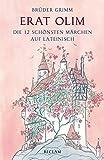 Erat olim: Die 12 schönsten Märchen auf Lateinisch. Lateinisch/Deutsch (Reclams Universal-Bibliothek)