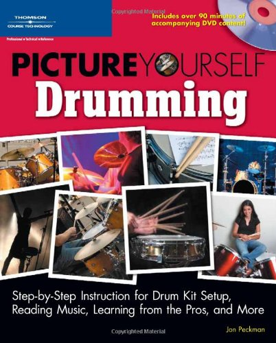 Picture Yourself Drumming: Step-by-step Instruction for Drum Kit Setup, Reading Music, Learning from the Pros, and More Professional Drum Kit