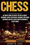Chess: The Ultimate Guide to Chess Tactics & Great Openings, Chess Strategies, Turn Chess Pro From Beginner, Be A Chess Master and Dominate Every Game! ... checkers, puzzles& games) (English Edition)