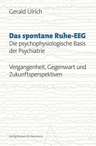 Das spontane Ruhe-EEG: Die psychophysiologische Basis der Psychiatrie – Vergangenheit, Gegenwart und Zukunftsperspektiven