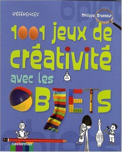 1001 jeux de créativité avec les objets par Philippe Brasseur