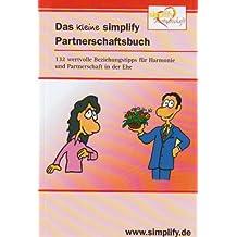 Das kleine simplify Partnerschaftsbuch: 132 wertvolle Beziehungstipps für Harmonie und Partnerschaft in der Ehe