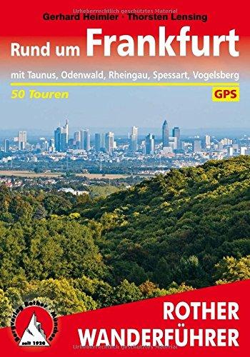 Rund um Frankfurt: mit Taunus, Odenwald, Rheingau, Spessart, Vogelsberg. 50 Touren. Mit GPS-Tracks (Rother Wanderführer)