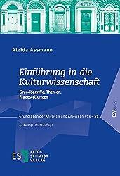 Einführung in die Kulturwissenschaft: Grundbegriffe, Themen, Fragestellungen (Grundlagen der Anglistik und Amerikanistik (GrAA), Band 27)