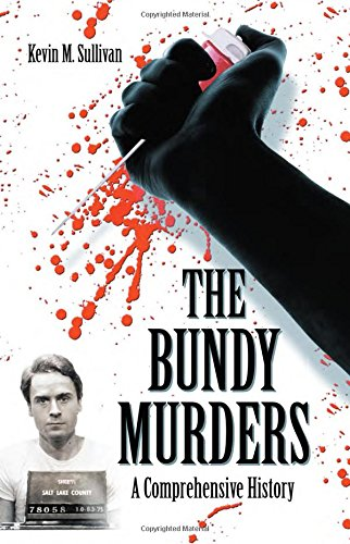 The Bundy Murders: A Comprehensive History por Kevin M. Sullivan