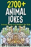 2700+ ANIMAL JOKES: Animal Jokes and Riddles for Kids (FUNNY ANIMAL JOKES AND RIDDLES FOR KIDS Book 21)