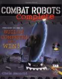 Combat Robots Complete: Everything You Need to Build, Compete and Win (TAB Electronics Technical Library)