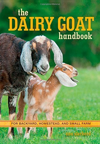 The Dairy Goat Handbook: For Backyard, Homestead, and Small Farm by Ann Starbard (2015-06-05)