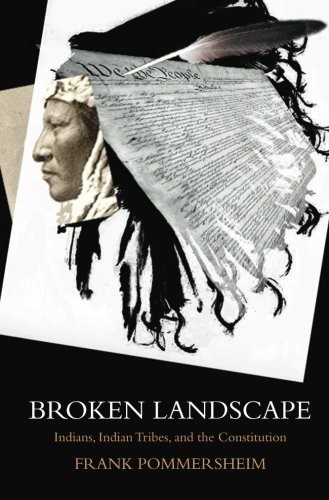 Broken Landscape: Indians, Indian Tribes, and the Constitution by Frank Pommersheim (2012-03-01)