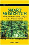 Smart Momentum: The Future of Predictive Analysis in the Financial Markets (Wiley Trading Series)