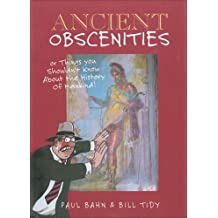 Ancient Obscenities: Or Things You Shouldn't Know About the History of Mankind by Bill Tidy (10-Oct-2006) Hardcover