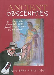 Ancient Obscenities: Or Things You Shouldn't Know About the History of Mankind by Bill Tidy (2006-10-10)