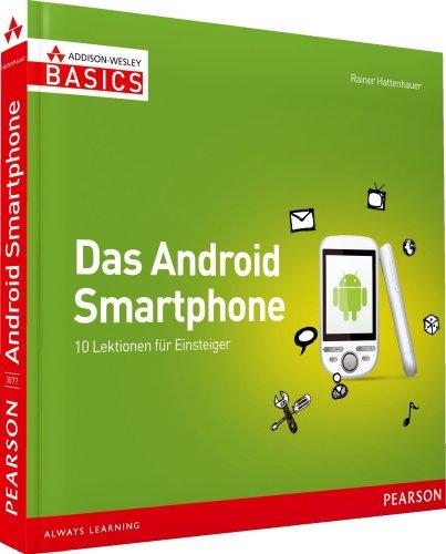 Das Android Smartphone - Nicht mehr als Sie brauchen: 10 Lektionen für Einsteiger (AW Basics)