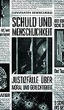 Schuld und Menschlichkeit: Justizfälle über Moral und Gerechtigkeit von Constantin Himmelried