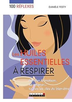 100 réflexes : les huiles essentielles à respirer par [Festy, Danièle]