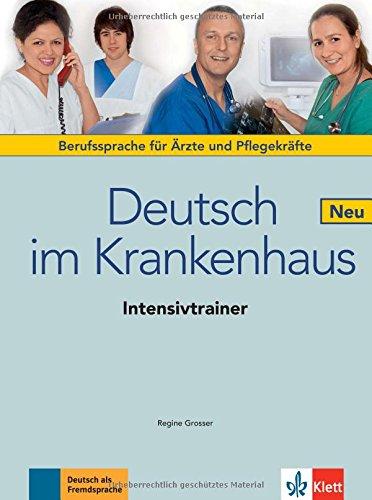 Deutsch im Krankenhaus Neu: Deutsch für Ärzte und Pflegekräfte. Intensivtrainer