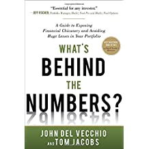 What's Behind the Numbers?: A Guide to Exposing Financial Chicanery and Avoiding Huge Losses in Your Portfolio (Business Books)