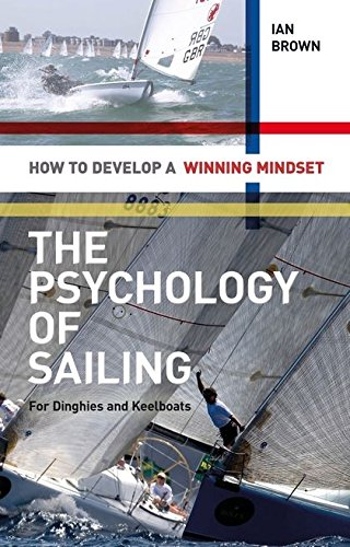 Psychology of Sailing for Dinghies and Keelboats: How to Develop a Winning Mindset por Ian Brown
